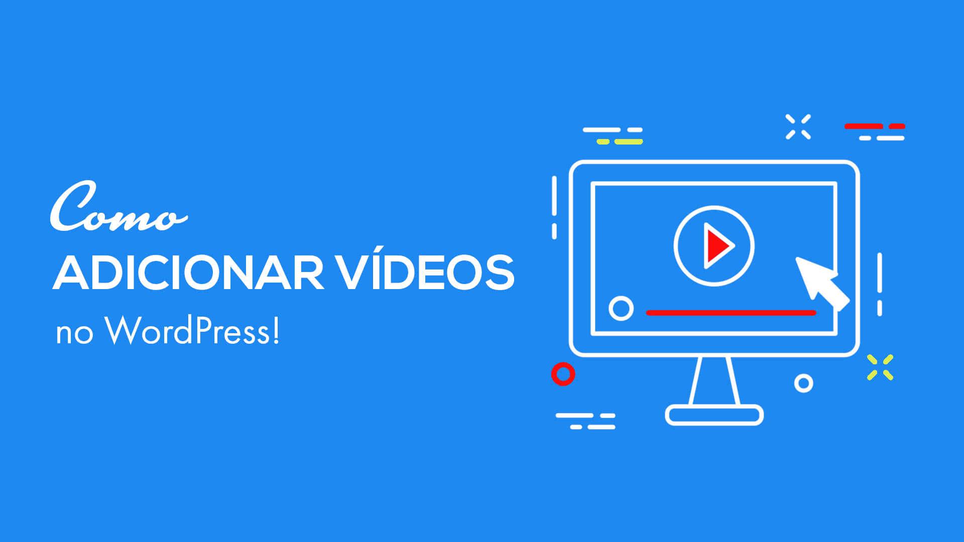 Como adicionar vídeos nos posts do wordpress